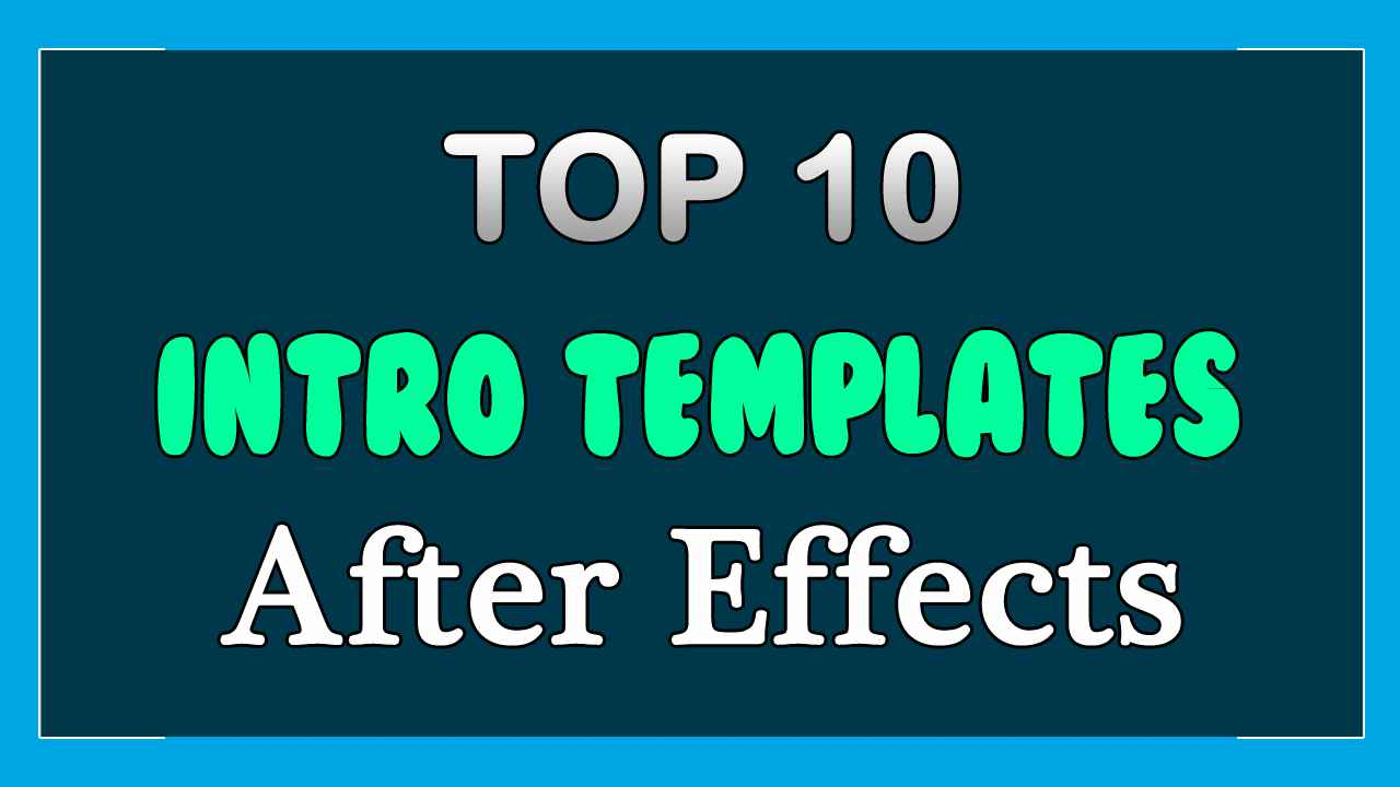 top 10 free intro templates 2018 after effects